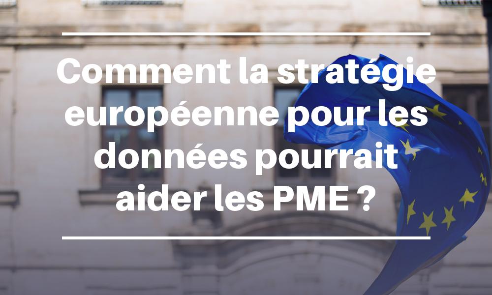 Comment la stratégie européenne pour les données pourrait aider les PME ?