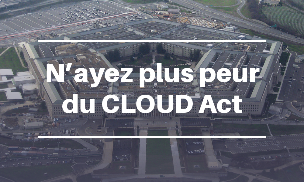 N'ayez plus peur du CLOUD Act