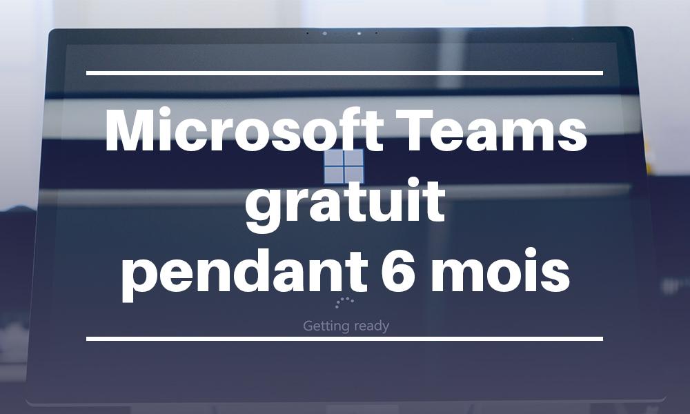 Microsoft Teams gratuit pendant 6 mois