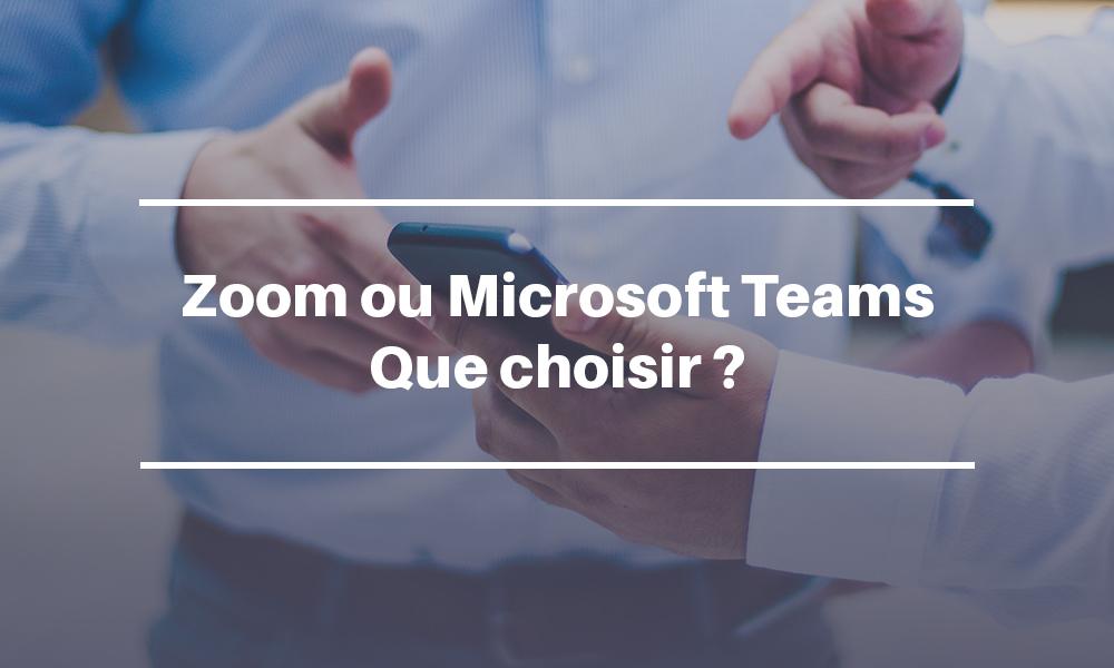 Zoom ou Microsoft Teams : lequel choisir ?