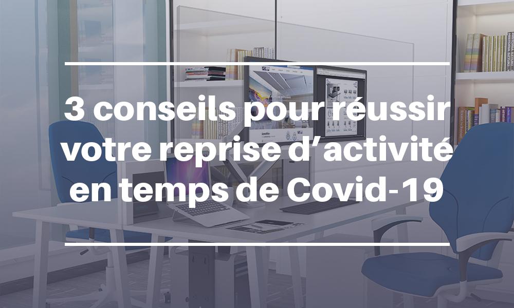 3 conseils pour réussir votre reprise d'activité en temps de Covid-19