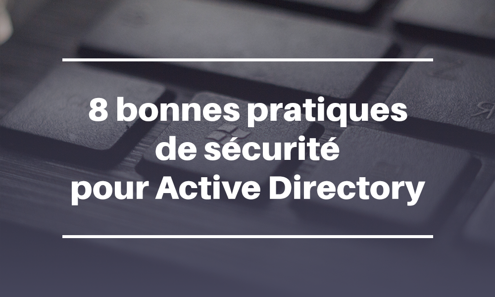 8 bonnes pratiques de sécurité Active Directory