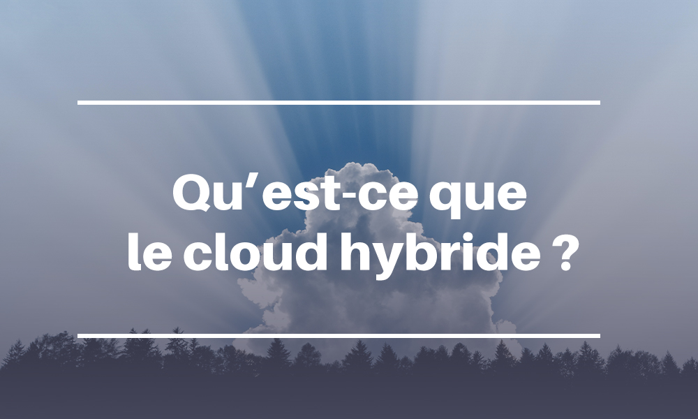 Qu'est-ce que le cloud hybride ?