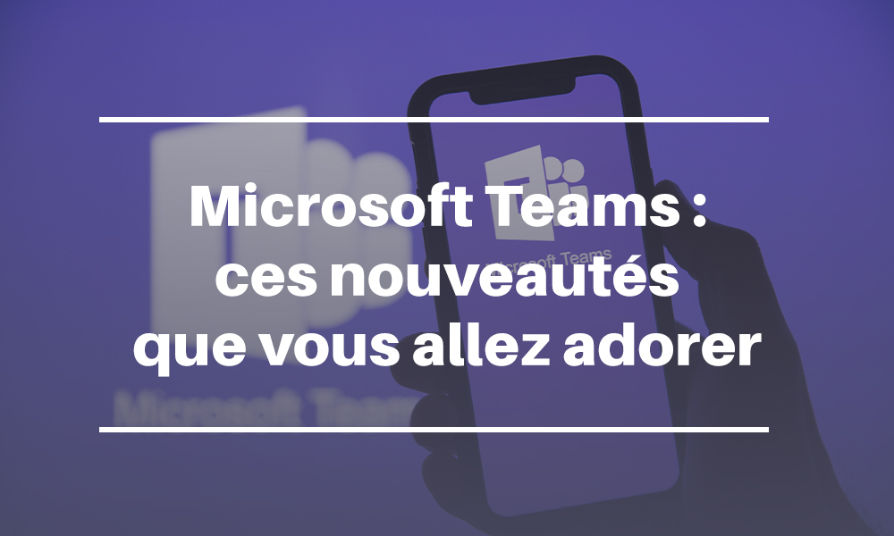 Nouveautés Microsoft Teams