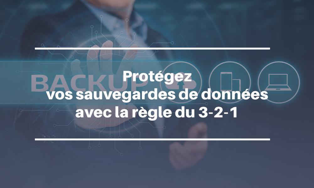 Protégez vos sauvegardes de données avec la règle du 3-2-1