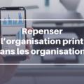 Repenser l'organisation print dans les organisations