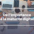 De l'importance de la maturité digitale