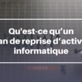 Qu'est-ce qu'un plan de reprise d'activité informatique (PRA) ?