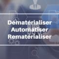 Dématérialiser, automatiser, rematérialiser