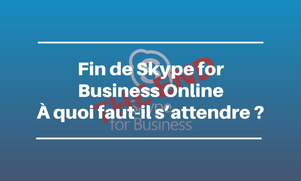 Skype for Business Online s'arrête le 31 juillet 2021 : à quoi devez-vous vous attendre ?