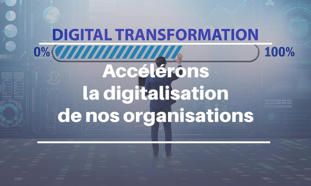 Accélérons la digitalisation de nos organisations