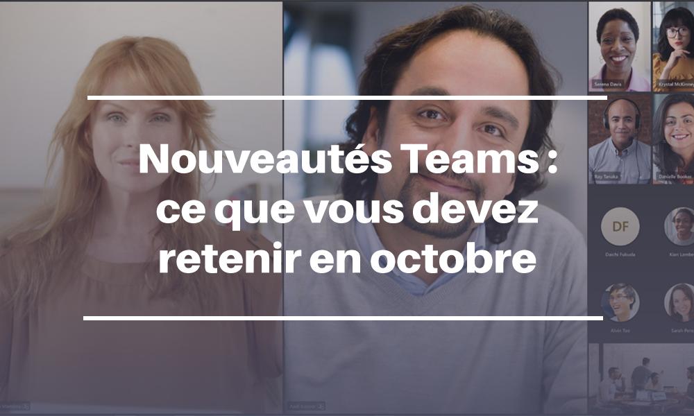 Nouveautés Teams : ce que vous devez retenir en octobre